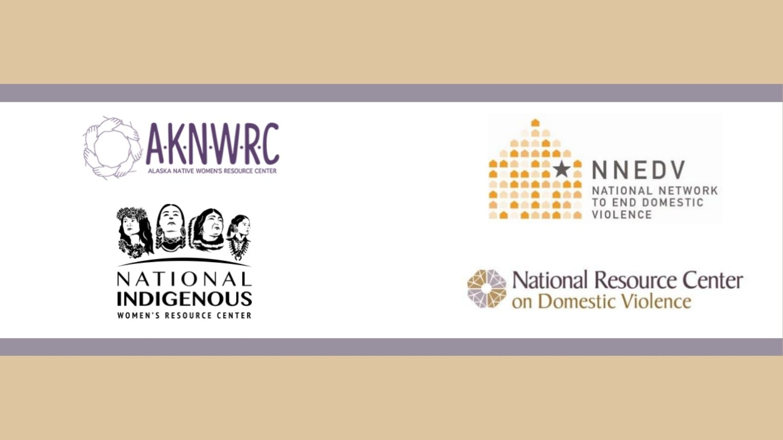Tan background with logos of Alaska Native Women's Resource Center and National Indigenous Women's Resource Center on left, and logos of National Network to End Domestic Violence and National Resource Center on Domestic Violence on left, against a white background with light purple border.