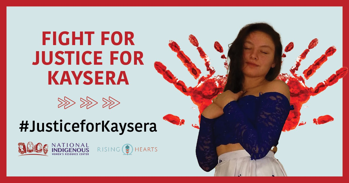 Light teal blue background with red border and image of Kaysera Stops Pretty Places in center with text 'Fight for Justice for Kaysera' at top and '#JusticeforKaysera' hashtag and red arrows with logos of NIWRC and Rising Hearts on bottom.