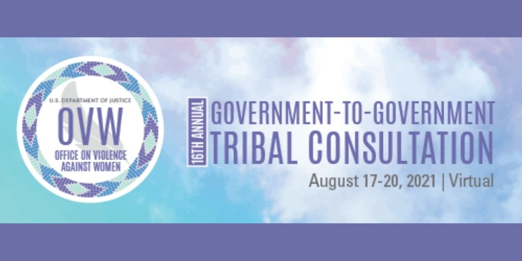 """Purple banner with logo and text """"U.S. Department of Justice, OVW Office of Violence Against Women, 16th Annual Government-to-Government Tribal Consultation, August 17-20, 2021, Virtual""""."""