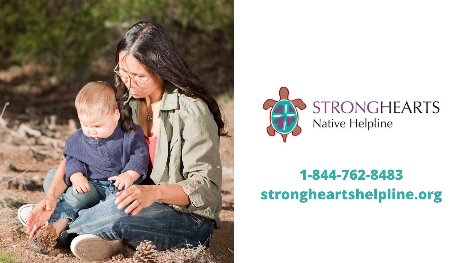 Native mother sitting cross-legged on ground with a child sitting in her lap on left side with logo of StrongHearts Native Helpline against white background on left, with teal text beneath '1-844-762-8483' and 'strongheartshelpline.org'.