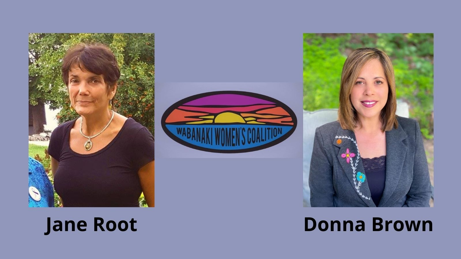 Photo on right of Jane Root with Wabanaki Women's Coalition logo in center next to photo of Donna Brown on left, with text of names below each photo.